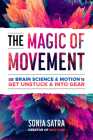 The Magic of Movement: Use Brain Science and Motion to Get Unstuck and Get Into Gear Cover Image
