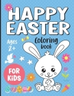 Happy Easter Coloring Book for Kids: Funny Easter Day Coloring Book For Children And Preschoolers, Bunnies, Eggs, Easter Baskets, Flowers, Butterflies Cover Image