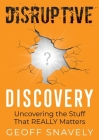 Disruptive Discovery: Uncovering the Stuff That Really Matters Cover Image