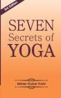 Seven Secrets of Yoga: Shatkarma, Sukshma Vyayam, Asana, Pranayama, Bandha, Mudra, Meditation Cover Image