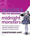 Manga for the Beginner Midnight Monsters: How to Draw Zombies, Vampires, and Other Delightfully Devious Characters of Japanese Comics Cover Image