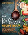 The Low-FODMAP Recipe Book: Relieve symptoms of IBS, Crohn's disease and other digestive disorders in 8 weeks Cover Image