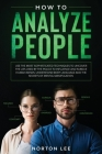 How to Analyze People: Use the Most Sophisticated Techniques to Uncover the Lies Used by the Police to Influence and Subdue Human Minds. Unde Cover Image