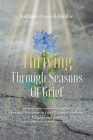 Thriving Through Seasons of Grief: How to Overcome in Life's Disappointments, Change and Loss Cover Image