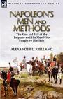 Napoleon's Men and Methods: the Rise and Fall of the Emperor and His Men Who Fought by His Side Cover Image