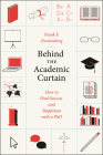 Behind the Academic Curtain: How to Find Success and Happiness with a PhD Cover Image