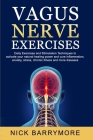 Vagus Nerve Exercises: To Activate Your Natural Healing Power and Cure Inflammation, Anxiety, Stress, Chronic Illness and more Diseases Cover Image