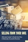Selling From Your Soul: Ultimate Guide To Build And Run A Massively Successful Business: How To Find New Customers And Increase Sales Cover Image