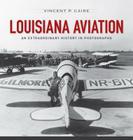 Louisiana Aviation: An Extraordinary History in Photographs Cover Image