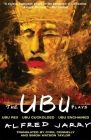 The Ubu Plays: Includes: Ubu Rex; Ubu Cuckolded; Ubu Enchained Cover Image