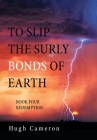 To Slip the Surly Bonds of Earth: Book Four Redemption Cover Image