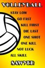 Volleyball Stay Low Go Fast Kill First Die Last One Shot One Kill Not Luck All Skill Sawyer: College Ruled Composition Book Cover Image