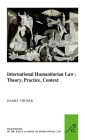 International Humanitarian Law: Theory, Practice, Context (Pocket Books of the Hague Academy of International Law / Les #10) Cover Image