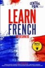 Learn French for Beginners - 5 in 1 Bundle: French Short Stories+French Dialogues+1.000 Most Common French Words and Phrases. Cover Image