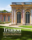 Trianon and the Queen's Hamlet at Versailles: Jacques Moulin with contributions by Yves Carlier; Photography by Francis Hammond Cover Image