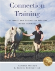 Connection Training: The Heart and Science of Positive Horse Training Cover Image