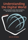 Understanding the Digital World: What You Need to Know about Computers, the Internet, Privacy, and Security, Second Edition Cover Image