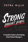 Strong Product People: A Complete Guide to Developing Great Product Managers Cover Image