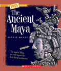 The Ancient Maya (A True Book: Ancient Civilizations) Cover Image