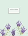 Composition Notebook: Wide Ruled Lined Paper: Large Size 8.5x11 Inches, 110 pages. Notebook Journal: Purple Green Flowers Workbook for Presc Cover Image