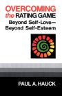 Overcoming the Rating Game: Beyond Self-Love--Beyond Self-Esteem Cover Image