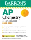 AP Chemistry Premium, 2022-2023: 6 Practice Tests + Comprehensive Content Review + Online Practice (Barron's Test Prep) Cover Image