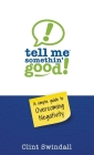 Tell Me Somethin' Good!: A Simple Guide to Overcoming Negativity Cover Image