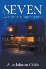 Seven: A Story of Things To Come Cover Image