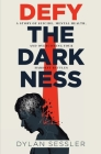 Defy the Darkness: A Story of Suicide, Mental Health, and Overcoming Your Hardest Battles Cover Image