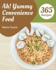 Ah! 365 Yummy Convenience Food Recipes: Greatest Yummy Convenience Food Cookbook of All Time Cover Image