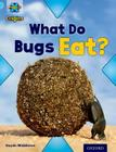 Project X Origins: Light Blue Book Band, Oxford Level 4: Bugs: What Do Bugs Eat? Cover Image