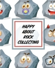 Happy About Rock Collecting: Rock Collecting - Earth Sciences - Crystals and Gemstones Cover Image