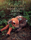 Magical Woodland Knits: Knitting Patterns for 12 Wonderfully Lifelike Animals Cover Image
