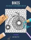 Bikes: AN ADULT COLORING BOOK: A Bikes Coloring Book For Adults Cover Image
