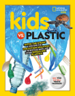 Kids vs. Plastic: Ditch the straw and find the pollution solution to bottles, bags, and other single-use plastics Cover Image