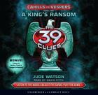 A King's Ransom (39 Clues: Cahills vs. Vespers, Book 2) (Audio Library Edition) (The 39 Clues: Cahills vs. Vespers #2) Cover Image
