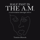 Half Past in the A.M.: A Conversation Amongst Selves Cover Image