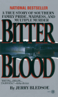 Bitter Blood: A True Story of Southern Family Pride, Madness, and Multiple Murder Cover Image