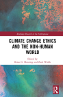 Climate Change Ethics and the Non-Human World (Routledge Research in the Anthropocene) Cover Image