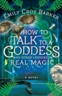 How to Talk to a Goddess and Other Lessons in Real Magic Cover Image