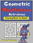 Geometric Mindfulness Anti-stress Coloring Book for Adult: Stress Relieving Designs for Adults Relaxation Meditation and Happiness Anti Anxiety Colour Cover Image