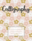 Calligraphy Workbook: Hand Lettering Calligraphy Sheets Notepad Workbook Grid for Slanted Lettering to Practice Skills Alphabet Handwriting Cover Image