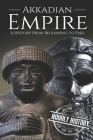 Akkadian Empire: A History From Beginning to End Cover Image