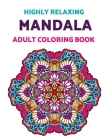 Highly Relaxing Mandala Adult Coloring Book: An Amazing Collection of Mandala Patterns, Anti-stress Drawings For A Relaxing Coloring Experience Cover Image