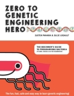 Zero to Genetic Engineering Hero: The Beginner's Guide to Programming Bacteria at Home, School & in the Makerspace Cover Image