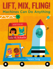 Lift, Mix, Fling!: Machines Can Do Anything Cover Image