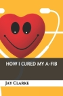 How I Cured My A-Fib Cover Image
