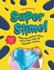 Super Slime!: Make the perfect slime every time with 30 fantastic recipes Cover Image