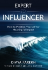 Expert to Influencer: How to Position Yourself for Meaningful Impact Cover Image