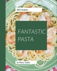 303 Fantastic Pasta Recipes: Greatest Pasta Cookbook of All Time Cover Image